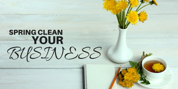 NOW IS THE TIME TO SPRING-CLEAN YOUR BUSINESS
